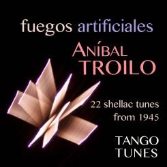 Fuegos artificiales, Aníbal Troilo