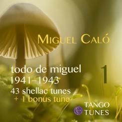 Todo de Miguel 1, Miguel Caló, 1941–1943