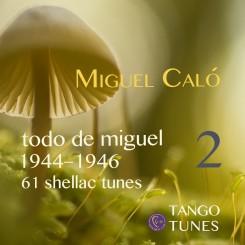 Todo de Miguel 2, Miguel Caló, 1944-1946